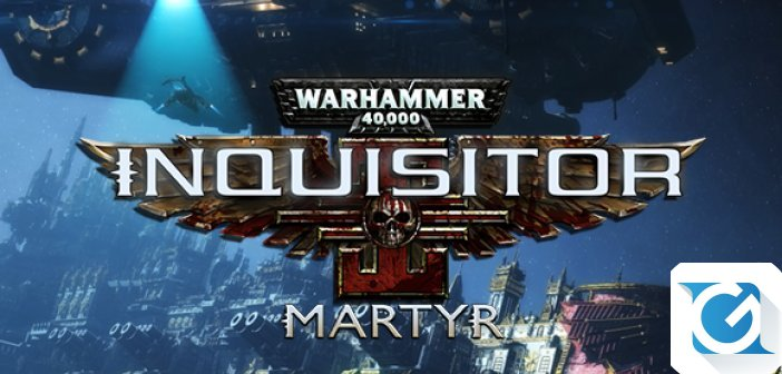 Warhammer 40,000: Inquisitor - Martyr ha una data di uscita!