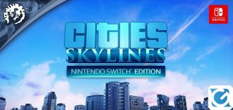 Cities: Skylines è disponibile in formato fisico per Switch