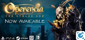 Operencia: The Stolen Sun è disponibile! Ecco il trailer di lancio