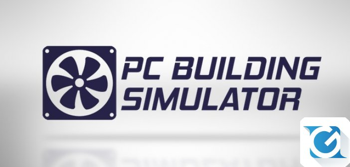 PC Building Simulator e' disponibile su Steam