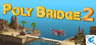 Poly Bridge 2 è disponibile su PC via Steam e Epic Games Store