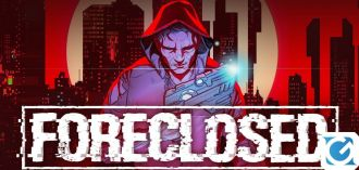 Rilasciato un nuovo gameplay trailer di Foreclosed ai Golden Joystick Awards