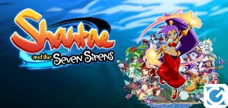 Shantae and the Seven Sirens arriva tra pochi giorni su PC e console